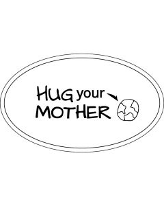 Hug Your Mother Earth Sticker - 3x5 - White - Oval