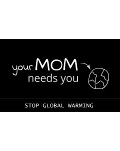 Your Mom Needs You Stop Global Warming Sticker - 3X5 - Black