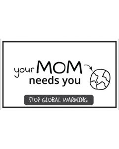 Your Mom Needs You Stop Global Warming Sticker - 3X5 - White