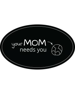 Your Mom Needs You Earth Sticker - 3x5 - Black - Oval