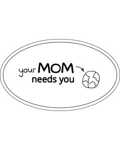 Your Mom Needs You Earth Sticker - 3x5 - White - Oval