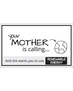 Your Mother is Calling and She Wants Renewable Energy Sticker - 3X5 - White